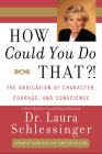 How Could You Do That?!: The Abdication of Character, Courage, and Conscience Cover Image