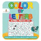 Color by Letters - Alphabet Mastery Test - Reading Book for Kindergarten - Children's Reading & Writing Books Cover Image