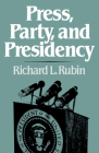 Press, Party, and Presidency Cover Image