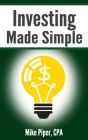 Investing Made Simple: Index Fund Investing and ETF Investing Explained in 100 Pages or Less Cover Image