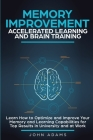 Memory Improvement, Accelerated Learning and Brain Training: Learn How to Optimize and Improve Your Memory and Learning Capabilities for Top Results i Cover Image