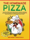 The Homemade Pizza: RECIPE BOOK and COOKING INFO Edition: Learn How to Make the Real Italian Pizza like a Restaurant, using Fresh and Natu Cover Image