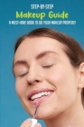 Step-By-Step Makeup Guide: A Must-Have Book To Do Your Makeup Properly: Easy-To-Follow Guide Cover Image