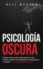 Psicología Oscura: Domine la Persuasión, Negociación y la PNL y Libere el Poder de Comprender la Manipulación, el Engaño y el Comportamie Cover Image