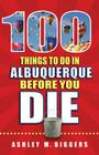 100 Things to Do in Albuquerque Before You Die Cover Image
