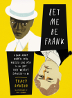 Let Me Be Frank: A Book About Women Who Dressed Like Men to Do Shit They Weren't Supposed to Do Cover Image
