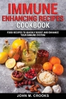 Immune Enhancing Recipes Cookbook: Food Recipes To Quickly Boost And Enhance Your Immune System Cover Image