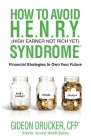 How to Avoid H. E. N. R. Y. Syndrome (High Earner Not Rich Yet): Financial Strategies to Own Your Future Cover Image