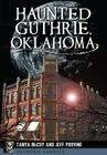 Haunted Guthrie, Oklahoma (Haunted America) Cover Image