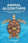 Animal Algorithms: Evolution and the Mysterious Origin of Ingenious Instincts Cover Image