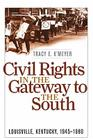 Civil Rights in the Gateway to the South: Louisville, Kentucky, 1945-1980 (Civil Rights and the Struggle for Black Equality in the Twen) Cover Image