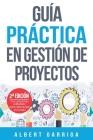 Guía práctica en gestión de proyectos: Aprende a aplicar las técnicas de gestión de proyectos a proyectos reales Cover Image