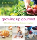 Growing Up Gourmet: 125 Healthy Meals for Everybody and Every Baby Cover Image