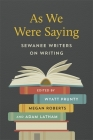 As We Were Saying: Sewanee Writers on Writing Cover Image
