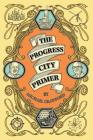 The Progress City Primer: Stories, Secrets, and Silliness from the Many Worlds of Walt Disney Cover Image