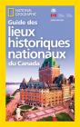 National Geographic Guide des Lieux historiques nationaux du Canada Cover Image