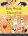 Baby Animals Coloring Book: An Adult Coloring Book Featuring Super Cute and Adorable Baby Woodland Animals for Stress Relief and Relaxation Cover Image