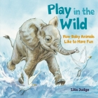 Play in the Wild: How Baby Animals Like to Have Fun Cover Image