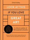 Look At This If You Love Great Art: A critical curation of 100 essential artworks • Packed with links to further reading, listening and viewing to take your enjoyment to the next level Cover Image