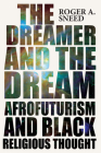 The Dreamer and the Dream: Afrofuturism and Black Religious Thought (New Suns: Race, Gender, and Sexuality) Cover Image