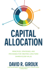 Capital Allocation: Principles, Strategies, and Processes for Creating Long-Term Shareholder Value Cover Image