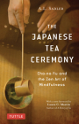 The Japanese Tea Ceremony: Cha-No-Yu and the Zen Art of Mindfulness Cover Image