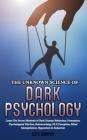 The Unknown Science of Dark Psychology: Learn the Secret Methods of Dark Human Behaviour, Persuasion, Psychological Warfare, Brainwashing, NLP, Decept Cover Image
