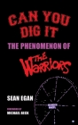 Can You Dig It (hardback): The Phenomenon of The Warriors Cover Image