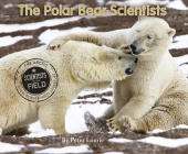 The Polar Bear Scientists (Scientists in the Field Series) Cover Image