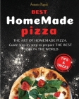 Best Homemade Pizza: THE ART OF HOMEMADE PIZZA. guide step by step to prepare THE BEST PIZZA FROM THE WORLD Cover Image
