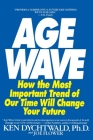 The Age Wave: How The Most Important Trend Of Our Time Can Change Your Future Cover Image