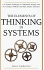 The Elements of Thinking in Systems: Use System Archetypes to Understand, Manage, and Fix Complex Problems and Make Smarter Decisions Cover Image