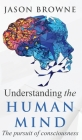 Understanding the Human Mind The Pursuit of Consciousness Cover Image