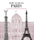 How to Read Paris: A crash course in Parisian architecture Cover Image
