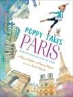 Poppy Takes Paris: A Little Girl's Adventures in the City of Light (Big City Adventures) Cover Image