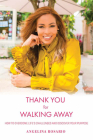 Thank You for Walking Away: How to Overcome Life's Challenges and Discover Your Purpose Cover Image