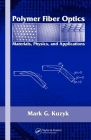 Polymer Fiber Optics: Materials, Physics, and Applications (Optical Science and Engineering #117) Cover Image