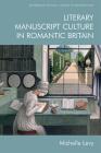 Literary Manuscript Culture in Romantic Britain (Edinburgh Critical Studies in Romanticism) Cover Image