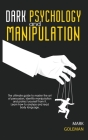 Dark Psychology and Manipulation: The Ultimate Guide To Master The Art Of Persuasion, Identify Manipulation and Protect Yourself From It. Learn How To Cover Image