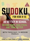 Sudoku for Kids 8-12: Do Better in School, Become More Analytical and Think Better with These Easy to Medium Puzzles Cover Image