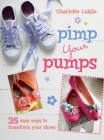 Pimp Your Pumps: 35 easy ways to transform your shoes, for children aged 7+ Cover Image