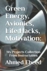 Green Energy, Avionics, Life Hacks, Motivation: My Projects Collection From Instructables Cover Image