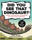 Did You See That Dinosaur?: Search the Page, Find the Dinosaur in a Fact-Filled Adventure Cover Image