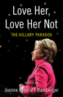 Love Her, Love Her Not: The Hillary Paradox Cover Image
