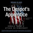 The Despot's Apprentice Lib/E: Donald Trump's Attack on Democracy Cover Image