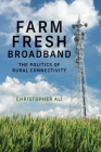 Farm Fresh Broadband: The Politics of Rural Connectivity (Information Policy) Cover Image