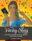 Vacay Slay: A Coloring Book for Black Women Who Love to Travel Cover Image