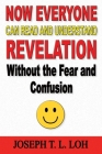 Now Everyone Can Read and Understand Revelation Without the Fear and Confusion Cover Image