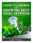 A Guide to Gardening and Growing Best Herbs Anywhere Cover Image