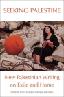Seeking Palestine: New Palestinian Writing on Exile and Home Cover Image